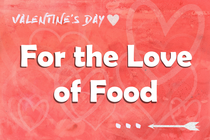 For the Love of Food: Dining out on Valentine's Day