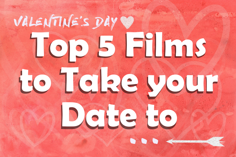 5 Films to Take Your Date To