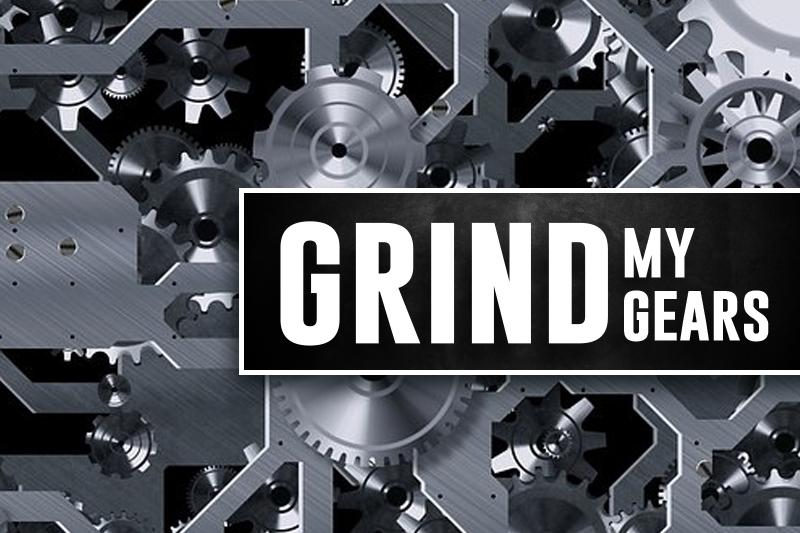 Grind my gears