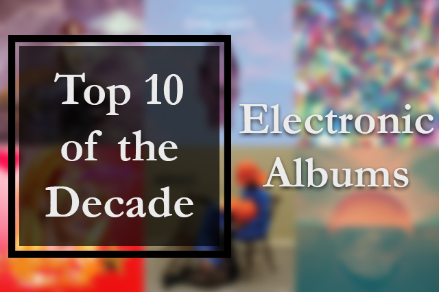 Top 10 Electronic albums of the 2010s